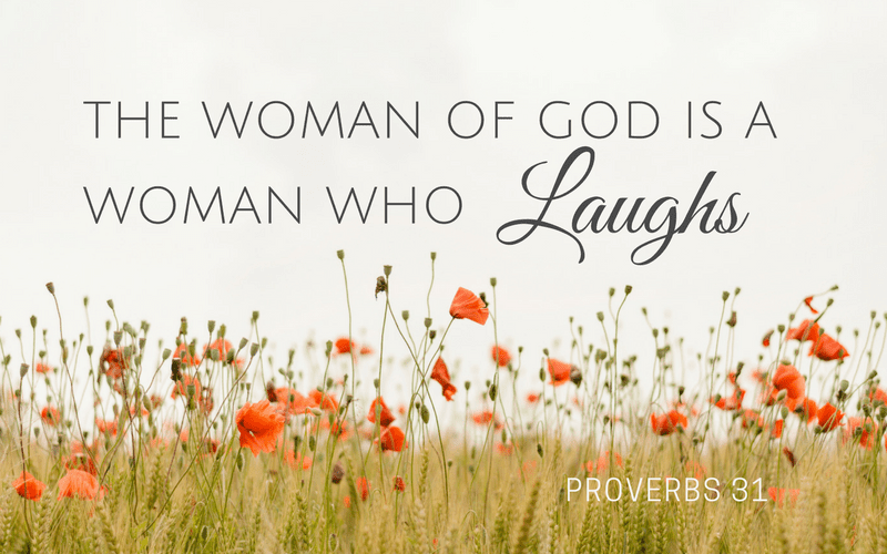 The Woman Of God Is A Woman Who Laughs Proverbs 31