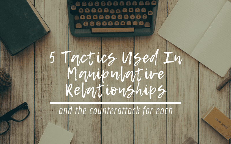 5 Tactics Used In Manipulative Relationships And The Counterattack For Each