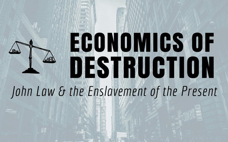 "Featured Image for ""Economics of Destruction - John Law and the Enslavement of the Present"" blog post"