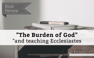 "Book Review: ""The Burden of God"" and Teaching Ecclesiastes"