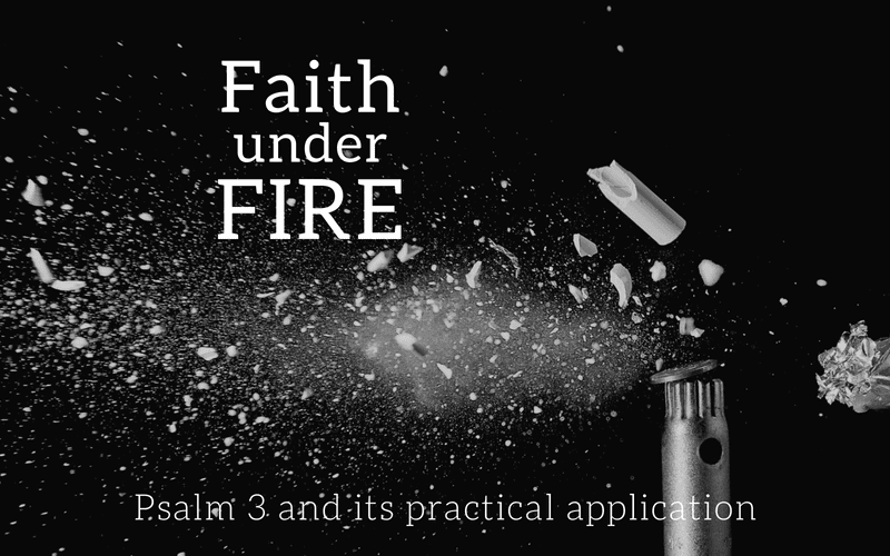 "Featured image for ""Faith Under Fire _ Psalm 3 And Its Practical Application"" blog post"