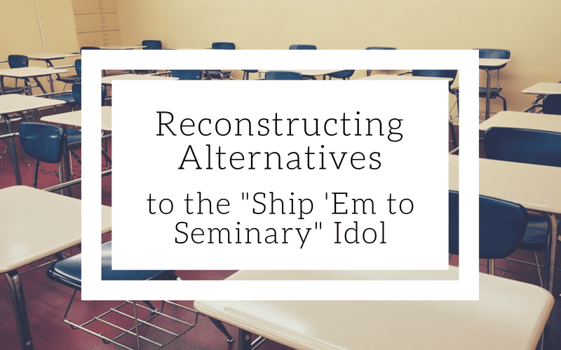"""Featured image for """"Reconstructing Alternatives To The """"Ship 'Em to Seminary"""" Idol"""" blog post"""