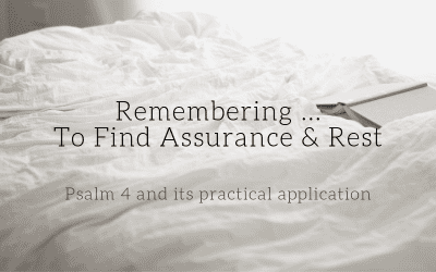 Remembering … To Find Assurance & Rest | Psalm 4 & Its Practical Application