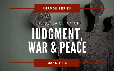 Mark 1:4-8 | The Declaration Of Judgment, War & Peace