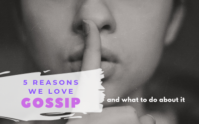 5 Reasons We Love Gossip & What To Do About It