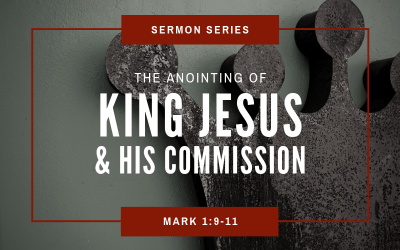 Mark 1:8-11 | The Anointing Of King Jesus & His Commission