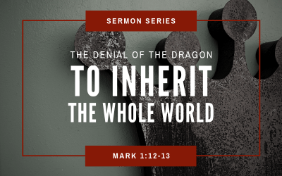 Mark 1:12-13 | The Denial Of The Dragon To Inherit The Whole World