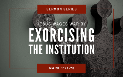 Mark 1:21-28 | Jesus Wages War By Exorcising The Institution