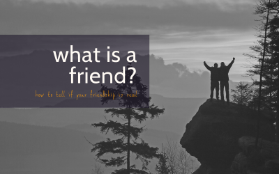 What Is A Friend? | How To Tell If Your Friendship Is Real