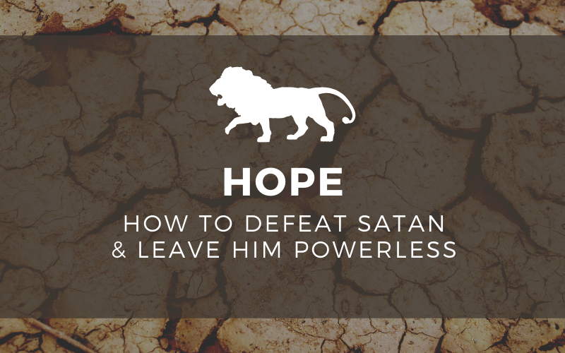 Hope: How To Defeat Satan And Leave Him Powerless