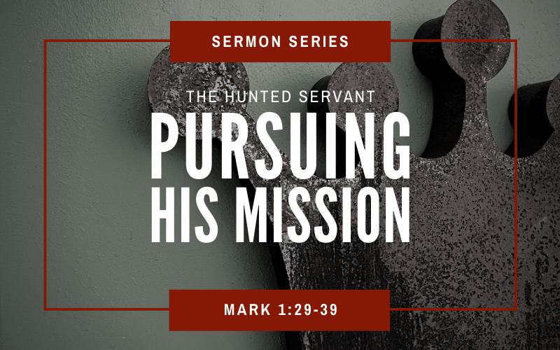 Mark 1:29-39 | The Hunted Servant Pursuing His Mission
