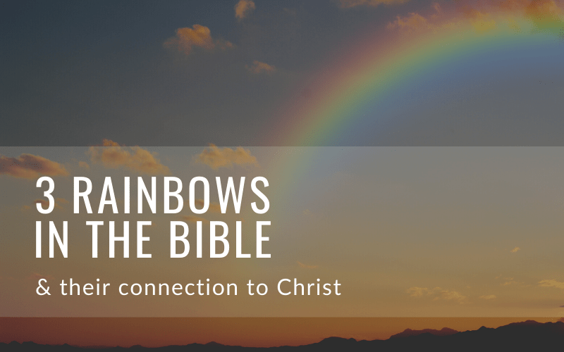 "Featured image for ""Three Rainbows In The Bible & Their Connection To Christ"" blog post"