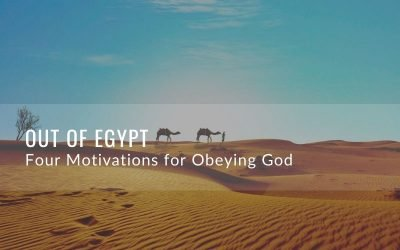 Out of Egypt | Four Motivations for Obeying God