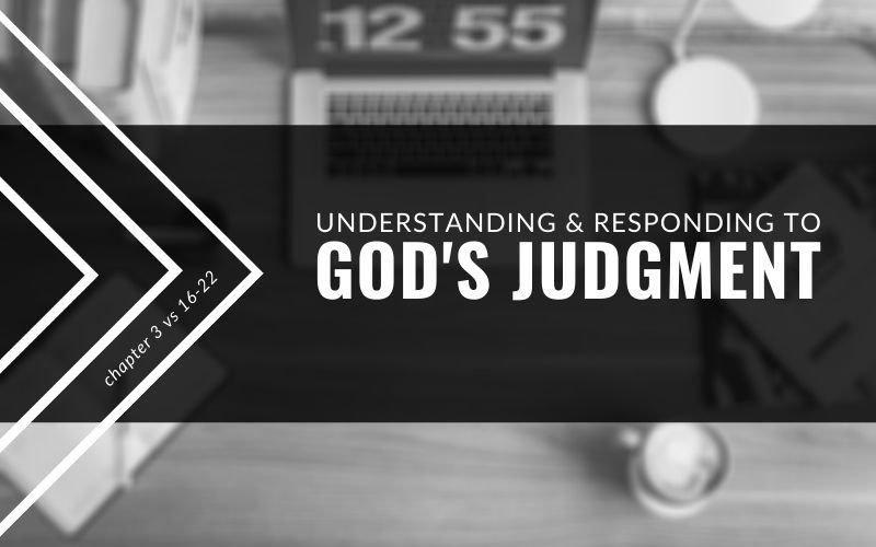 Understanding And Responding To God's Judgment | Ecclesiastes 3:16-22