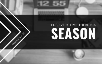 For Every Time There Is A Season | Ecclesiastes 3:1-15
