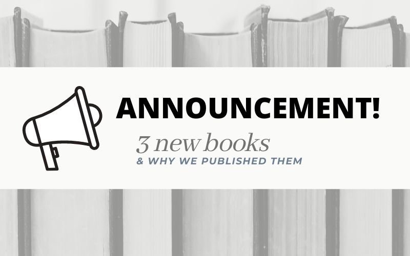 Announcement: 3 New Books & Why We Decided To Publish Them
