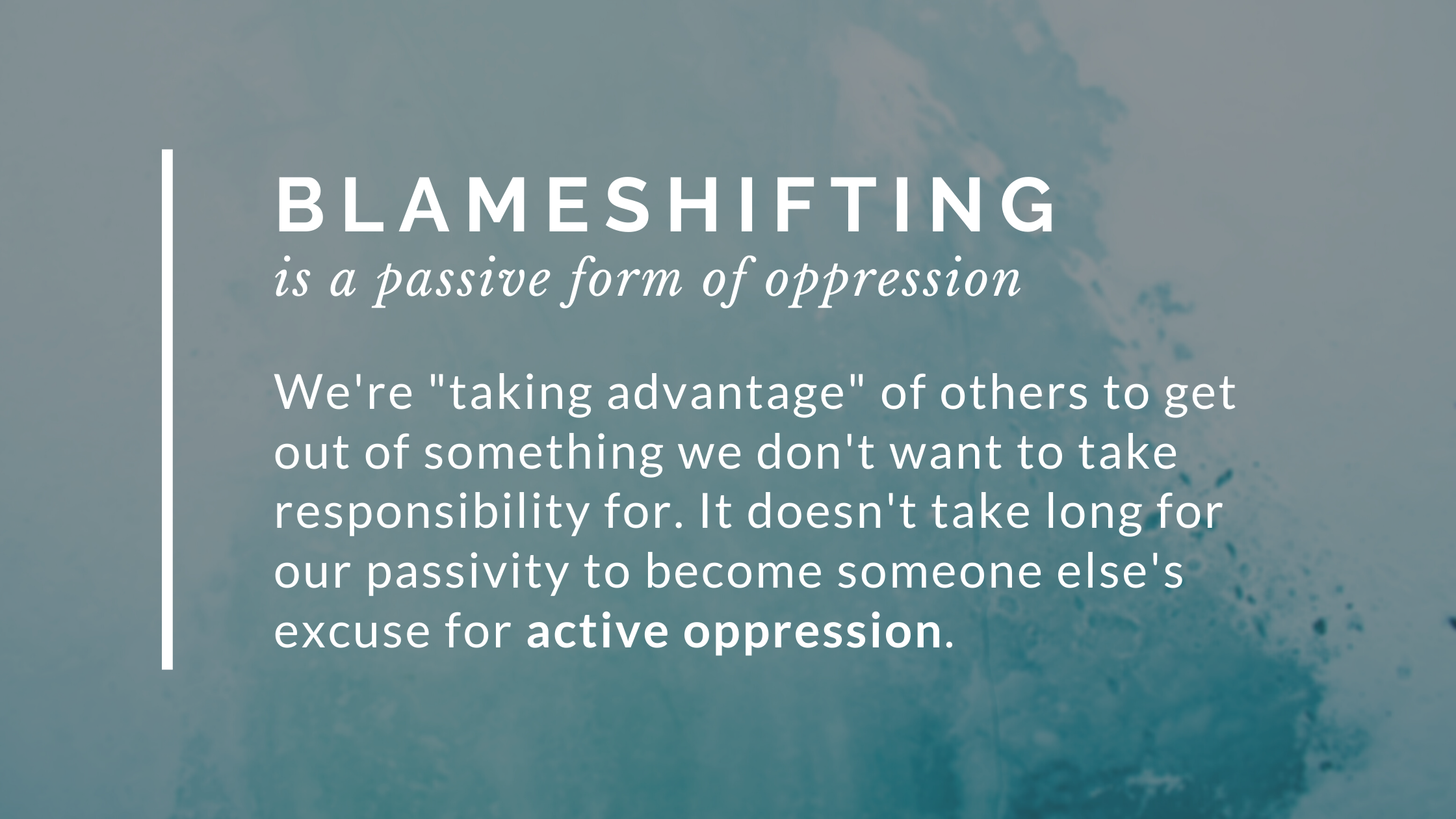 blameshifting is a passive form of oppression quote
