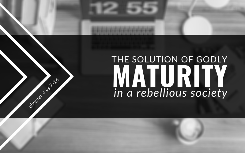 The Solution Of Godly Maturity In A Rebellious Society | Ecclesiastes 4:7-16