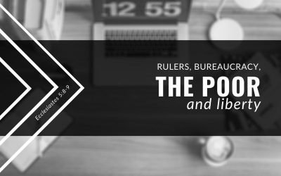 Rulers, Bureaucracy, The Poor, and Liberty | Ecclesiastes 5:8-9