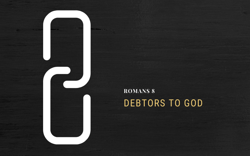 Debtors to God | Romans 8:1-13